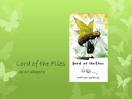Lord of the Flies …as an allegory. What is an allegory?  A story in which characters, setting, objects, and plot stand for a meaning outside of the story.
