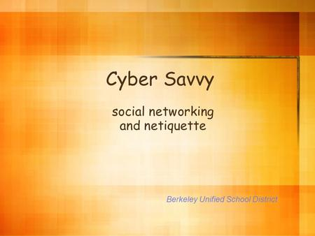 Berkeley Unified School District Cyber Savvy social networking and netiquette.