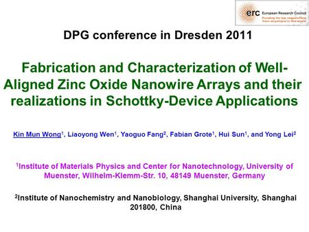 DPG conference in Dresden 2011 Fabrication and Characterization of Well- Aligned Zinc Oxide Nanowire Arrays and their realizations in Schottky-Device Applications.