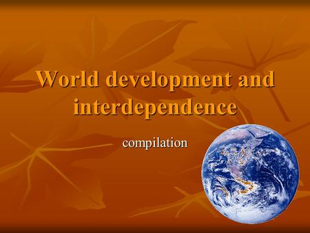World development and interdependence compilation.
