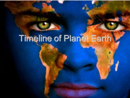 Timeline of Planet Earth. 1 Million 1, 000,000 1, 000,000 A million seconds = 12 days. A million seconds = 12 days. A million minutes = 1 year, 329 days,