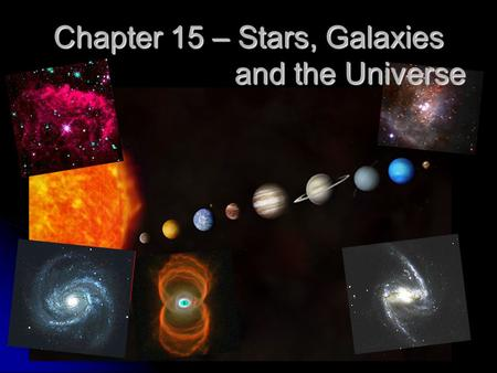 Chapter 15 – Stars, Galaxies and the Universe. Chapter 15 – History of the Universe Section 2 – Characteristics of Stars Section 2 – Characteristics of.