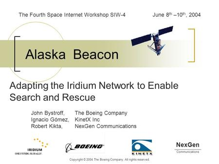 Alaska Beacon Adapting the Iridium Network to Enable Search and Rescue John Bystroff,The Boeing Company Ignacio Gómez,KinetX Inc Robert Kikta,NexGen Communications.