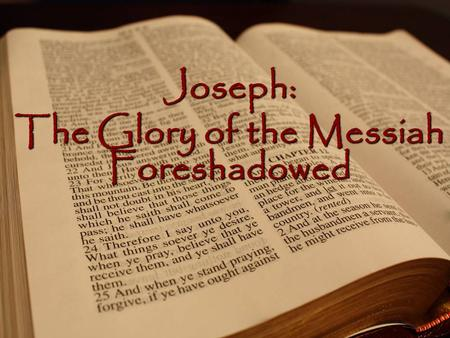 "1 Joseph: The Glory of the Messiah Foreshadowed 2 ""In studying the events of Joseph's life, therefore, we are studying a case in which God was at work."