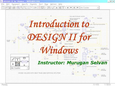Introduction to DESIGN II for Windows Instructor: Murugan Selvan.