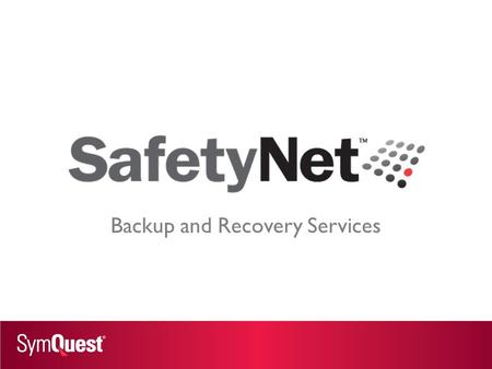 "Backup and Recovery Services. 3-2-1-""0"" ""Zero"" Means no administration – SymQuest On-Premise Support Services offer Monitored backup jobs Remediation."