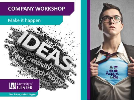 "COMPANY WORKSHOP Make it happen. COMPANY WORKSHOP Make it happen ""Let's go invent tomorrow instead of worrying about what happened yesterday."" Steve Jobs."