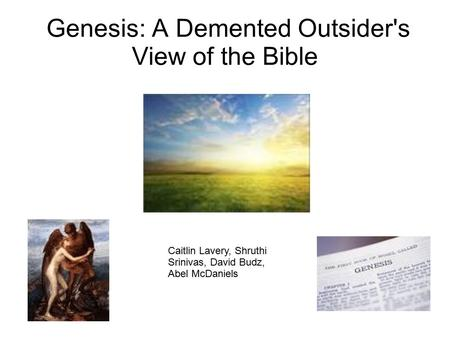 Genesis: A Demented Outsider's View of the Bible Caitlin Lavery, Shruthi Srinivas, David Budz, Abel McDaniels.