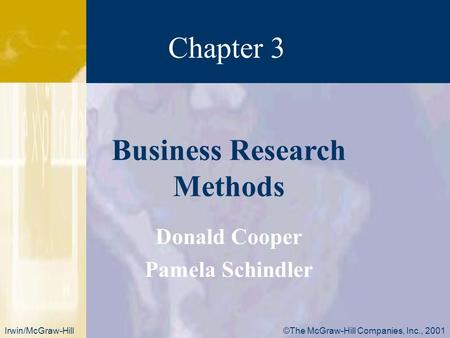 Chapter 3 ©The McGraw-Hill Companies, Inc., 2001Irwin/McGraw-Hill Donald Cooper Pamela Schindler Business Research Methods.