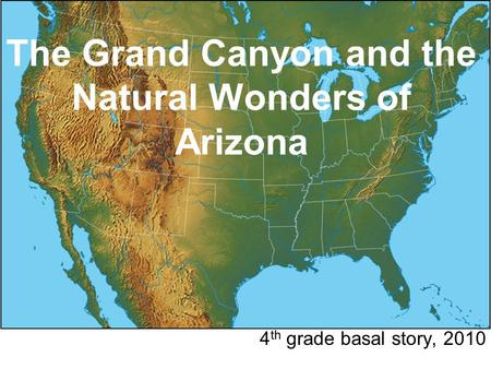 The Grand Canyon and the Natural Wonders of Arizona 4 th grade basal story, 2010.