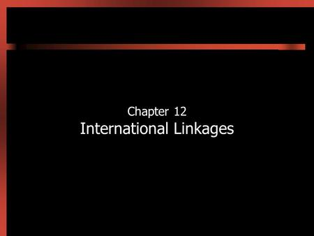 Chapter 12 International Linkages. 12-2 Introduction National economies are becoming more closely interrelated Economic influences from abroad have effects.