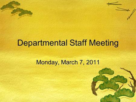 Departmental Staff Meeting Monday, March 7, 2011.