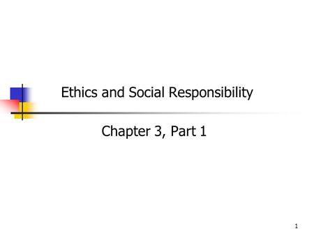 1 Ethics and Social Responsibility Chapter 3, Part 1.