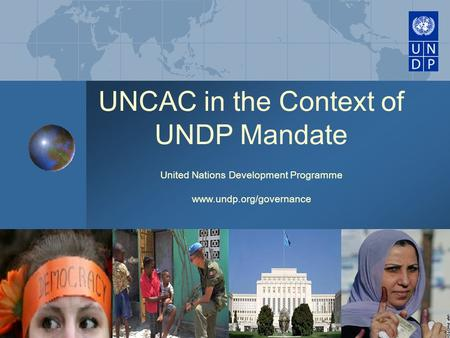 Www.undp.org/governance UNCAC in the Context of UNDP Mandate United Nations Development Programme www.undp.org/governance.