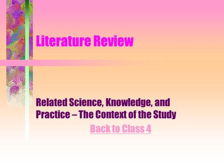 Literature Review Related Science, Knowledge, and Practice – The Context of the Study Back to Class 4.