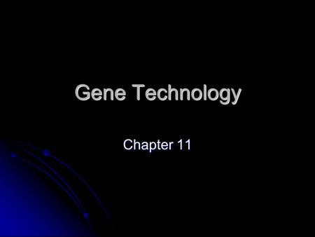 Gene Technology Chapter 11. 11.1 Basic Steps of Genetic Engineering Genetic Engineering – process of manipulating genes for practical purposes Genetic.