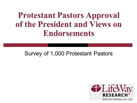 Protestant Pastors Approval of the President and Views on Endorsements Survey of 1,000 Protestant Pastors.