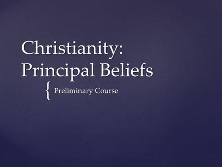 { Christianity: Principal Beliefs Preliminary Course.