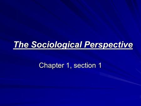 The Sociological Perspective Chapter 1, section 1.