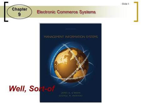 Chapter 9 Electronic Commerce Systems Slide 1 Well, Sort-of.