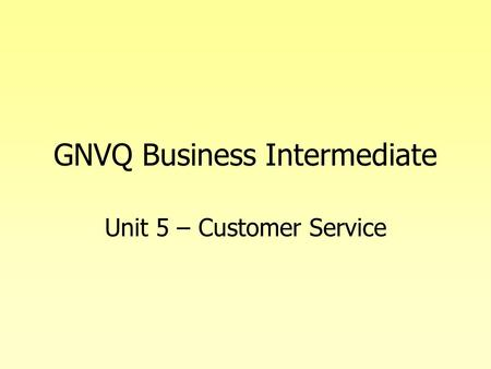 GNVQ Business Intermediate Unit 5 – Customer Service.