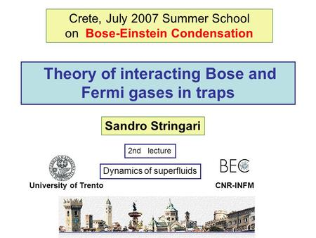 Theory of interacting Bose and Fermi gases in traps Sandro Stringari University of Trento Crete, July 2007 Summer School on Bose-Einstein Condensation.