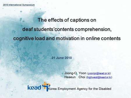 The effects of captions on deaf students'contents comprehension, cognitive load and motivation in online contents 21 June 2010 Joong-O Yoon