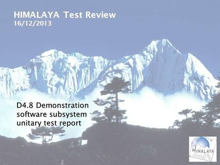 HIMALAYA Test Review 16/12/2013 D4.8 Demonstration software subsystem unitary test report.
