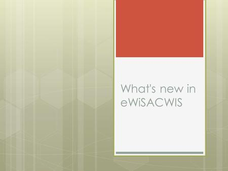 What's new in eWiSACWIS. Staff Updates  New Section Chief – Jenny Bundrage  Vacancies   dge_web/all- contacts/Program_Team_County_Map.p.