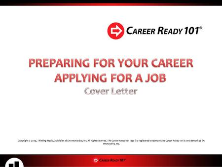 Copyright © 2009, Thinking Media, a division of SAI Interactive, Inc. All rights reserved. The Career Ready 101 logo is a registered trademark and Career.