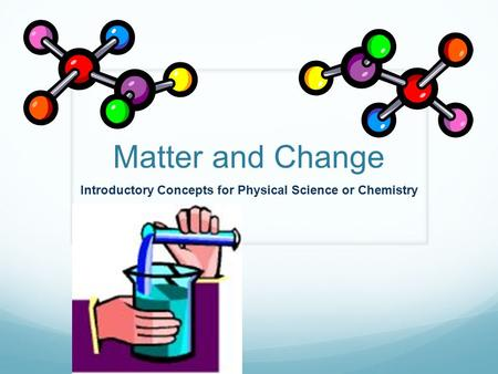 Matter and Change Introductory Concepts for Physical Science or Chemistry.