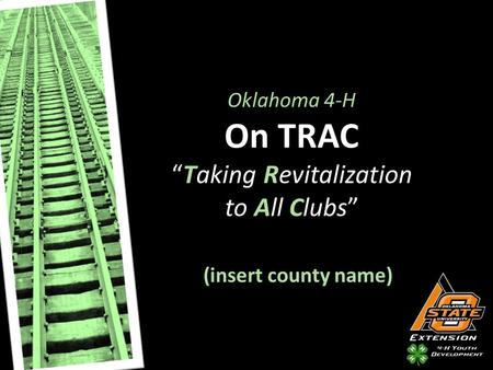 "Oklahoma 4-H On TRAC ""Taking Revitalization to All Clubs"" (insert county name)"