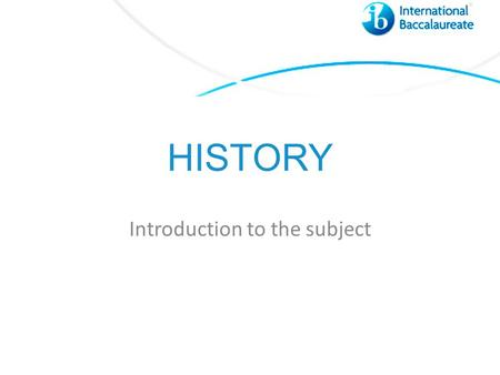 HISTORY Introduction to the subject. The Diploma Programme hexagon The course is presented as six academic areas enclosing a central core. It encourages.