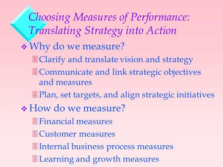 Choosing Measures of Performance: Translating Strategy into Action v Why do we measure? 3Clarify and translate vision and strategy 3Communicate and link.