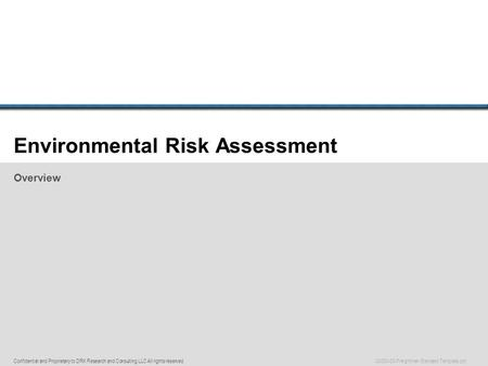 Confidential and Proprietary to DRK Research and Consulting LLC All rights reserved. 00000-00-Freightliner Standard Template.ppt Environmental Risk Assessment.