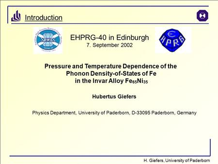 H. Giefers, University of Paderborn Introduction EHPRG-40 in Edinburgh 7. September 2002 Pressure and Temperature Dependence of the Phonon Density-of-States.
