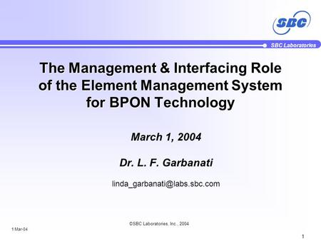 SBC Laboratories 1 1 Mar-04 ©SBC Laboratories, Inc., 2004 The Management & Interfacing Role of the Element Management System for BPON Technology March.