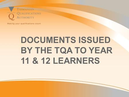 DOCUMENTS ISSUED BY THE TQA TO YEAR 11 & 12 LEARNERS.
