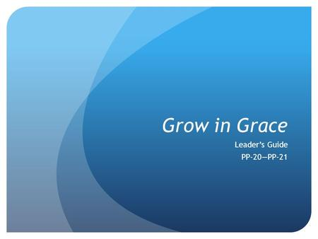 Grow in Grace Leader's Guide PP-20—PP-21. PP-20 Reasons We Should Worship God Some effects are: Draw nearer to God (Ps. 100:4) See God more clearly (Ps.
