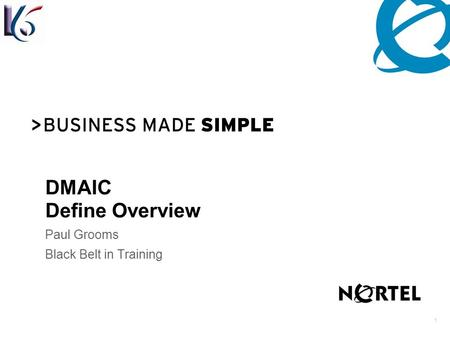 1 DMAIC Define Overview Paul Grooms Black Belt in Training.
