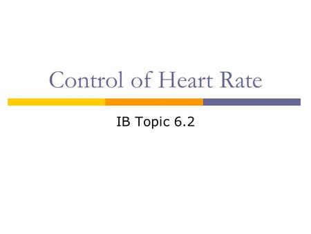 Control of Heart Rate IB Topic 6.2. Your Heart is a Muscle  Cardiac muscle Spontaneously contracts and relaxes without nervous system control  Two atria.