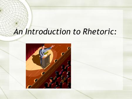 An Introduction to Rhetoric:. Assignment  Follow along with your Cornell Notes from this power point (PPT). Add to it to reinforce the concepts presented.