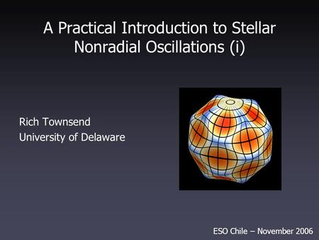 A Practical Introduction to Stellar Nonradial Oscillations (i) Rich Townsend University of Delaware ESO Chile ̶ November 2006 TexPoint fonts used in EMF.