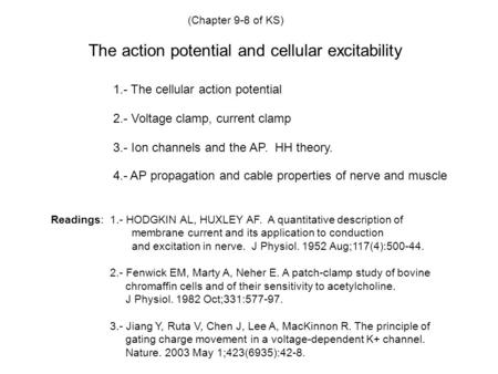 The action potential and cellular excitability (Chapter 9-8 of KS) 1.- The cellular action potential 4.- AP propagation and cable properties of nerve and.