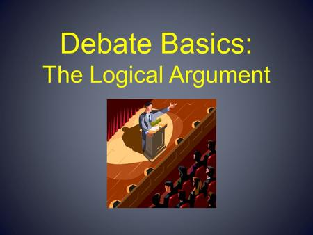 Debate Basics: The Logical Argument. Argument An argument is a set of claims presented in a logical form. An argument attempts to persuade an audience.