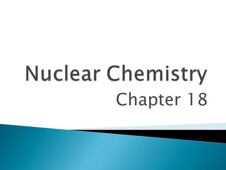 Chapter 18.  Mass # Symbol  Element Name or symbol – Mass #  Parts of a Reaction Reactants  Products.