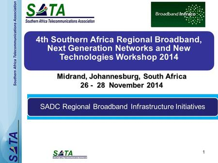 1 4th Southern Africa Regional Broadband, Next Generation Networks and New Technologies Workshop 2014 Midrand, Johannesburg, South Africa 26 - 28 November.