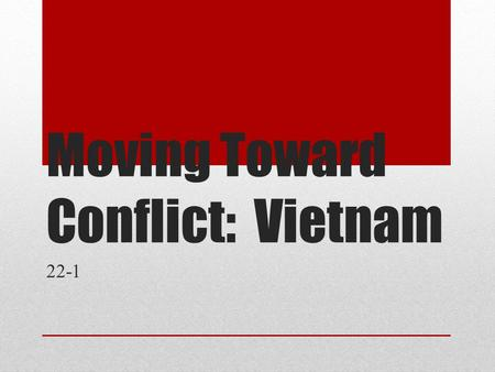 Moving Toward Conflict: Vietnam 22-1. Main Idea To stop the spread of communism in Southeast Asia, the US used its military to support South Vietnam.