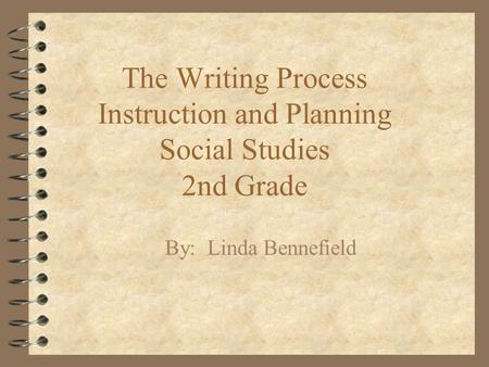 The Writing Process Instruction and Planning Social Studies 2nd Grade By: Linda Bennefield.