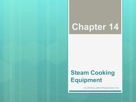Steam Cooking Equipment Chapter 14 (c) 2014 by John Wiley & Sons, Inc.